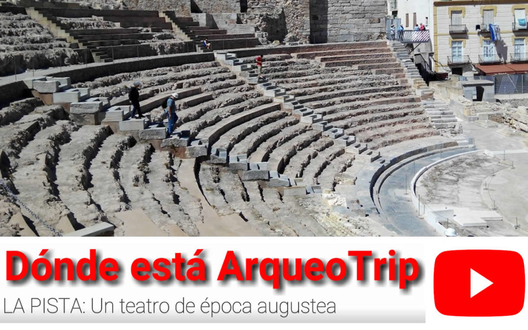 """RETO Nº 6 ¿Dónde está ArqueoTrip? – La Pista: """"Un teatro de época augustea"""""""